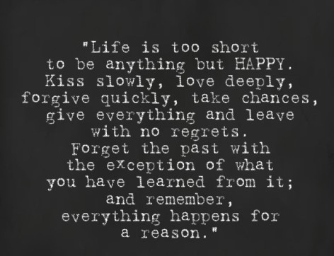 Life's too short to be anything but happy